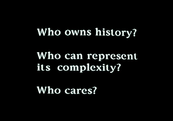 White text on a black background: Who owns history? Who can represent its complexity? Who cares?