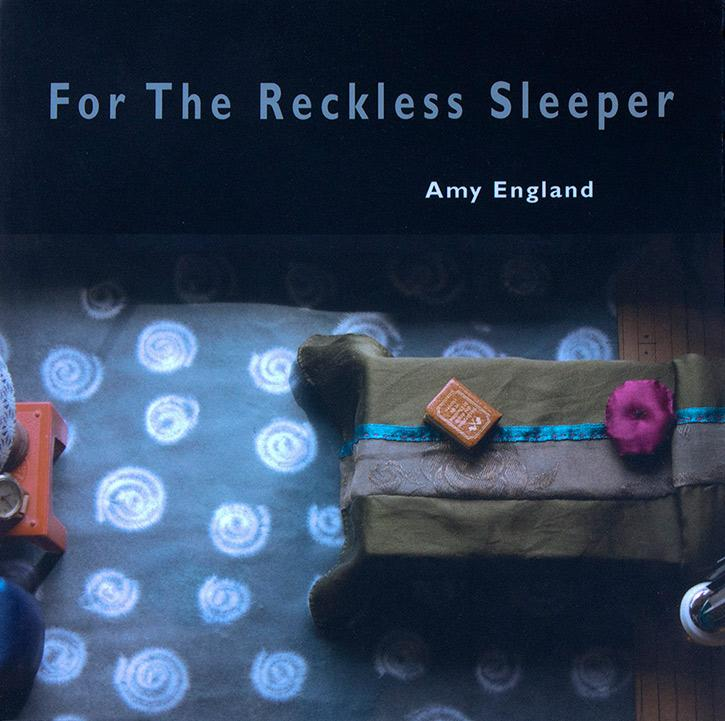 For the Reckless Sleeper, Amy England