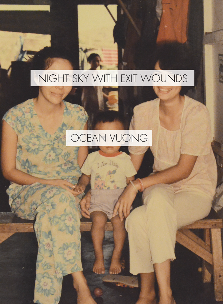 Ocean Vuong, Night Sky with Exit Wounds, 2016, Copper Canyon Press.
