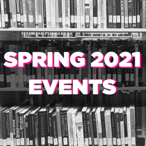 """Black and white image of books with text overlaid reading """"Spring 2021 Events"""""""