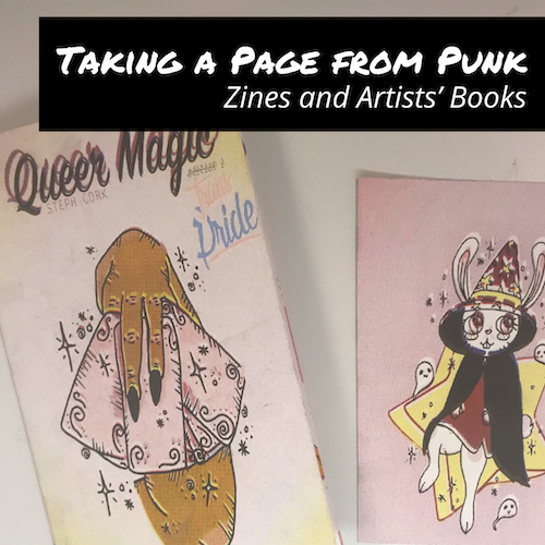 "Image with two zines (one with a hand holding cards and the text ""Queer Magic"" and one with a rabbit in a magician outfit) and title text overlaid that reads ""Taking a Page from Punk - Zines and Artists' Books"""