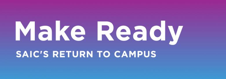 Make Ready: SAIC's Return to Campus