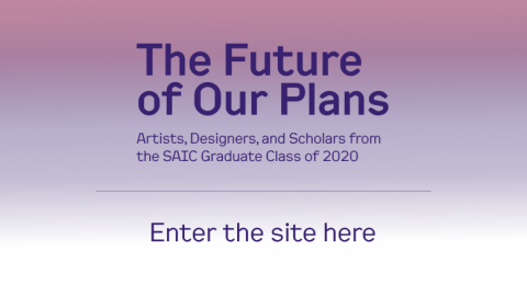 a purple gradient with purple text that reads, the future of our plans, artists, designers, and scholars from the saic graduate class of 2020. enter the site here