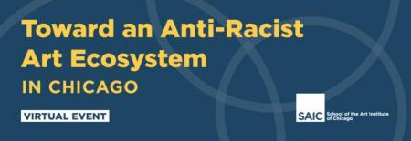 A banner that says Toward an Antiracist Art Ecosystem in Chicago, Virtual Event