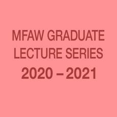 MFAW Graduate Lecture Series 2020 - 2021